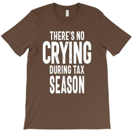 There Is No Crying In Tax Season T-shirt Designed By Cidolopez