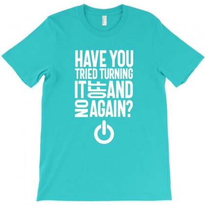 Have You Tried Turning It On And Off Again T-shirt Designed By Cidolopez