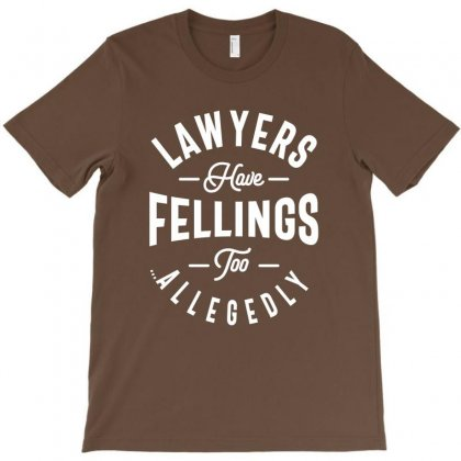 Lawyers Have Feelings Too. Allegedly T-shirt Designed By Cidolopez