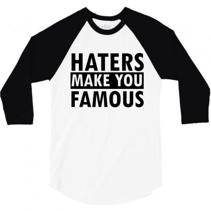 Haters Makes You Famous 3/4 Sleeve Shirt Designed By Cogentprint