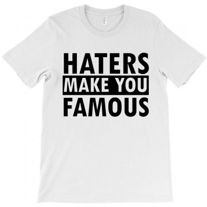 Haters Makes You Famous T-shirt Designed By Cogentprint