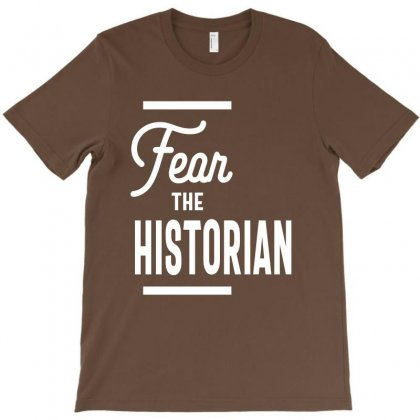 Fear The Historian T-shirt For Historians Shirt T-shirt Designed By Cidolopez
