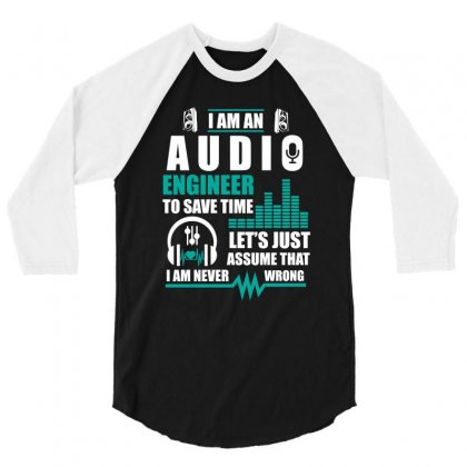 I Am An Audio Engineer To Save Time 3/4 Sleeve Shirt Designed By Hung