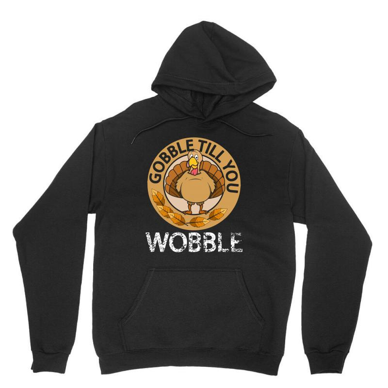 Gobble Till You Wobble T Shirt Thanksgiving Unisex Hoodie | Artistshot
