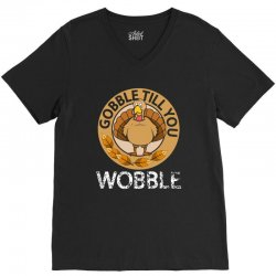 Gobble Till You Wobble T SHirt Thanksgiving V-Neck Tee | Artistshot
