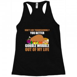 Don't Like Thanksgiving You Better Gobble Wobble Out Of My Life Racerback Tank | Artistshot