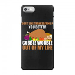 Don't Like Thanksgiving You Better Gobble Wobble Out Of My Life iPhone 7 Case | Artistshot
