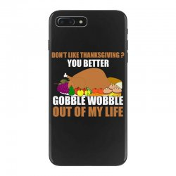 Don't Like Thanksgiving You Better Gobble Wobble Out Of My Life iPhone 7 Plus Case | Artistshot