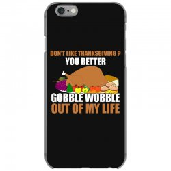 Don't Like Thanksgiving You Better Gobble Wobble Out Of My Life iPhone 6/6s Case | Artistshot