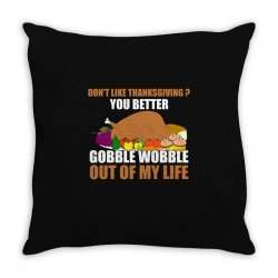 Don't Like Thanksgiving You Better Gobble Wobble Out Of My Life Throw Pillow Designed By Hung