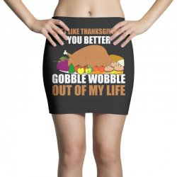 Don't Like Thanksgiving You Better Gobble Wobble Out Of My Life Mini Skirts | Artistshot