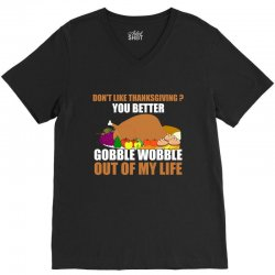 Don't Like Thanksgiving You Better Gobble Wobble Out Of My Life V-Neck Tee | Artistshot