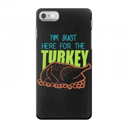 I'm Just Here For The Turkey T Shirt Thanksgiving iPhone 7 Case   Artistshot