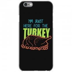 I'm Just Here For The Turkey T Shirt Thanksgiving iPhone 6/6s Case | Artistshot
