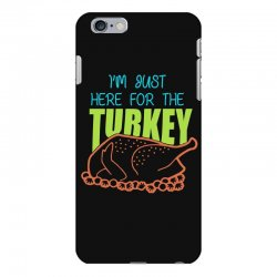 I'm Just Here For The Turkey T Shirt Thanksgiving iPhone 6 Plus/6s Plus Case | Artistshot