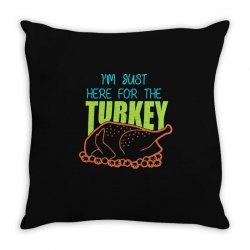 I'm Just Here For The Turkey T Shirt Thanksgiving Throw Pillow   Artistshot