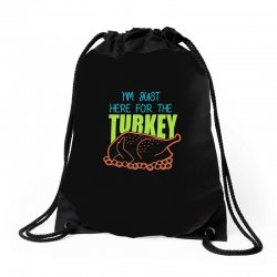 I'm Just Here For The Turkey T Shirt Thanksgiving Drawstring Bags | Artistshot