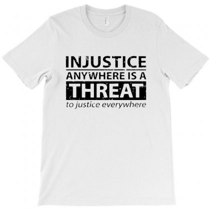 Injustice Anywhere Is A Threat To Justice Everywhere T-shirt Designed By Picisan75