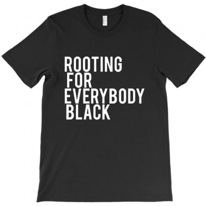Rooting For Everybody Black T-shirt Designed By Picisan75