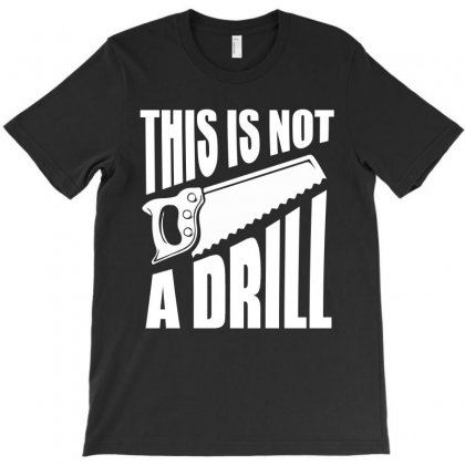 This Is Not Drill Funny T Shirt T-shirt Designed By Hung