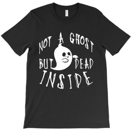 Not A Ghost But Dead Inside Halloween Funny T Shirt T-shirt Designed By Hung