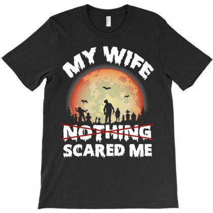 My Wife Nothing Scared Me Halloween Funny T Shirt T-shirt Designed By Hung