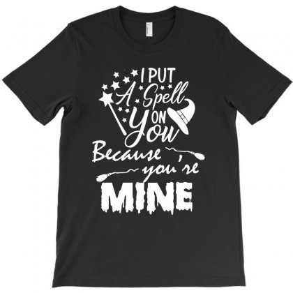 I Put A Spell On You Because You're Mine Halloween Funny T Shirts T-shirt Designed By Hung