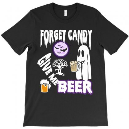 Forget Candy Give Me Beer Funny T Shirt Halloween T-shirt Designed By Hung