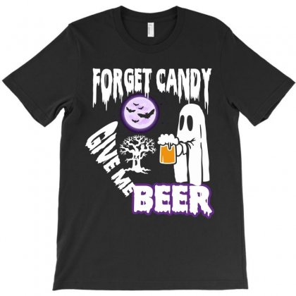 Forget Candy Give Me Beer Funny Halloween T Shirt T-shirt Designed By Hung