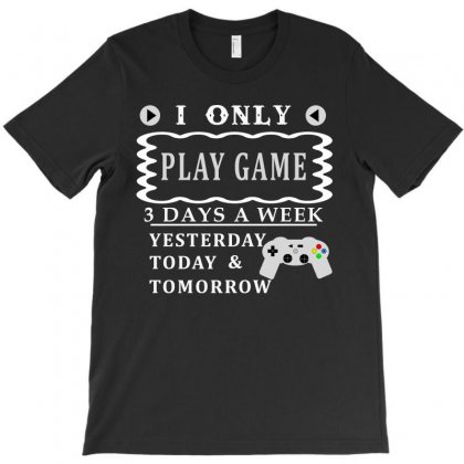 I Only Love Play Game 3 Days A Week Funny T Shirt T-shirt Designed By Hung