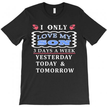 I Only Love My Son 3 Days A Week Funny T Shirt T-shirt Designed By Hung