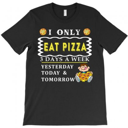 I Only  Eat Pizza 3 Days A Week Funny T Shirt T-shirt Designed By Hung