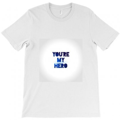 You Are My Hero T-shirt Designed By An4melia