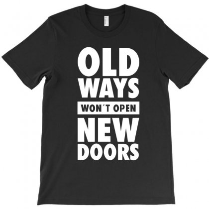 Old Ways Wont Open New Doors T-shirt Designed By Leodrolic