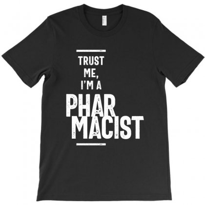 Trust Me, I'm A Pharmacist T-shirt Designed By Cidolopez