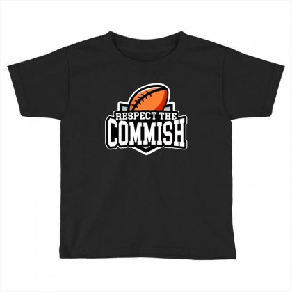 Respect The Commish   Fantasy Football Toddler T-shirt Designed By Syakirra