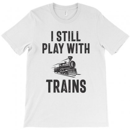 I Still Play With Trains T-shirt Designed By Cidolopez