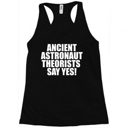 Ancient Aliens 'ancient Astronaut Theorists Say Yes' Racerback Tank Designed By Bpn Inside