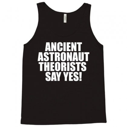 Ancient Aliens 'ancient Astronaut Theorists Say Yes' Tank Top Designed By Bpn Inside