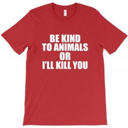 be kind to animals T-Shirt | Artistshot