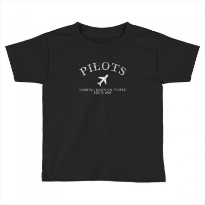 Pilots Looking Down On People Since 1903 Toddler T-shirt Designed By Neset