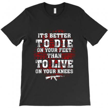 Better To Die On Your Feet T-shirt Designed By Kakashop