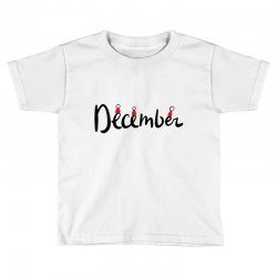 december Toddler T-shirt | Artistshot