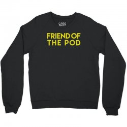 friend of the pod Crewneck Sweatshirt | Artistshot