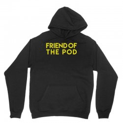 friend of the pod Unisex Hoodie | Artistshot