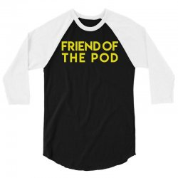 friend of the pod 3/4 Sleeve Shirt | Artistshot