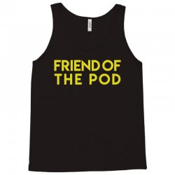 friend of the pod Tank Top | Artistshot