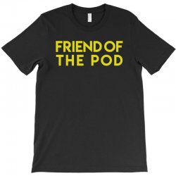 friend of the pod T-Shirt | Artistshot