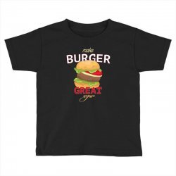 make burger great Toddler T-shirt | Artistshot