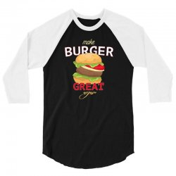 make burger great 3/4 Sleeve Shirt | Artistshot